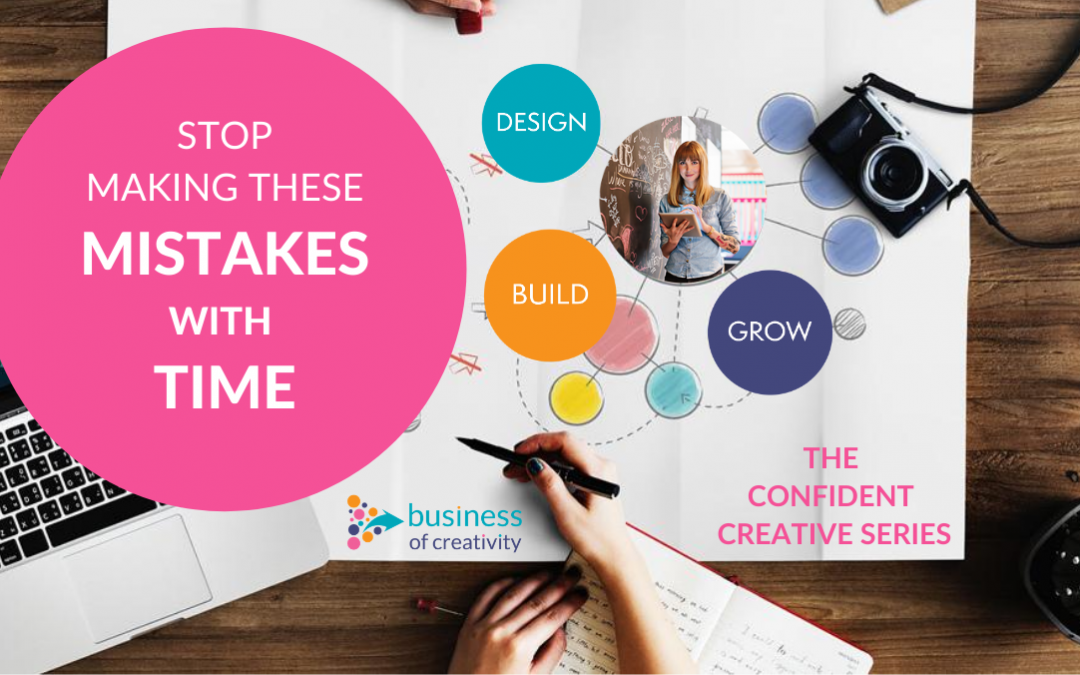 The Confident Creative Series – Stop Making These Mistakes With Time