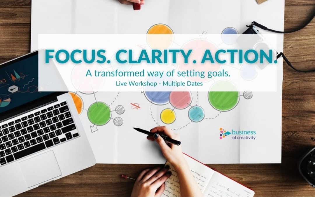 Focus. Clarity. Action. – A Transformed Way of Setting And Achieving Goals