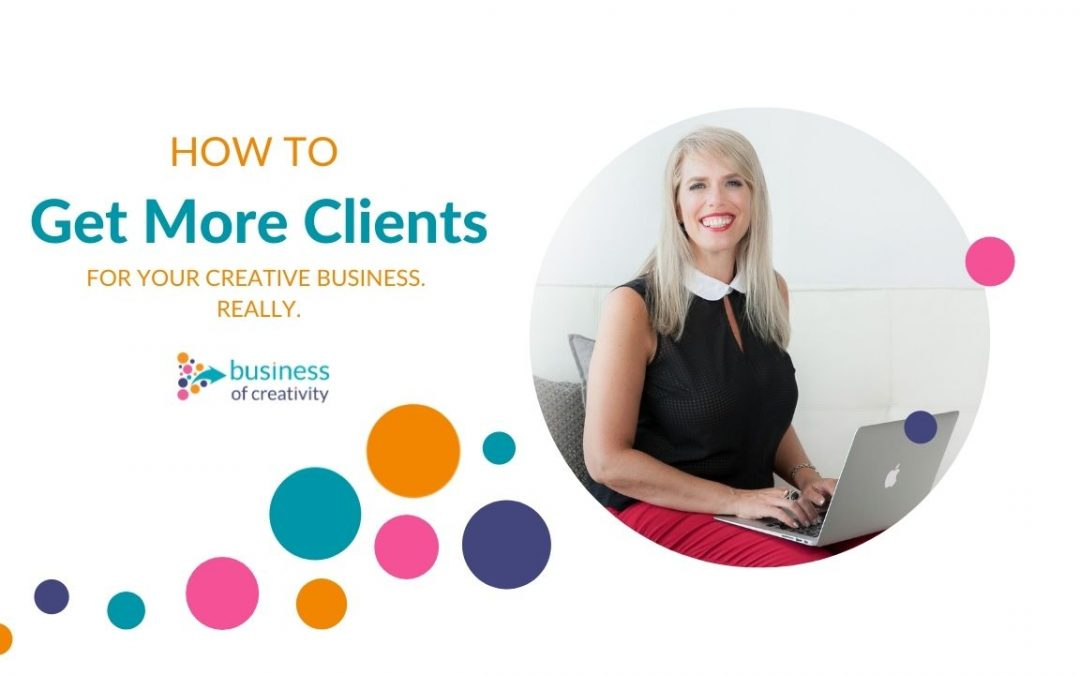How to Get More Clients – REALLY!